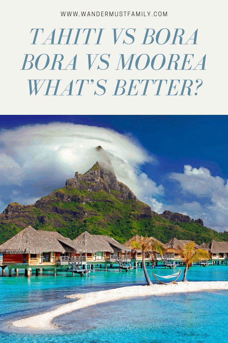 Tahiti vs Bora Bora vs Moorea what's better? #wandermustfamily