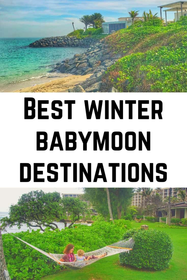 Best Winter Babymoon Destinations - Winter Babymoon Ideas including ideas for Zika Free Babymoons like Hawaii babymoon, Florida Babymoon, Best European Winter Babymoon Destinations and more